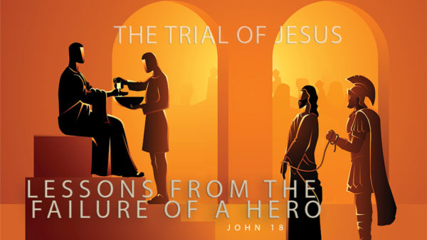 The Trial of Jesus: Lessons from the Failure of a Hero