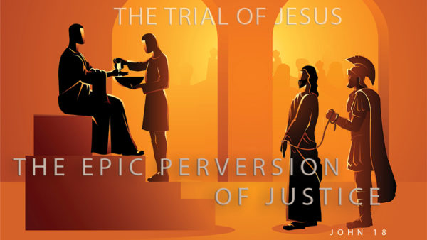 The Trial of Jesus: The Epic Perversion of Justice