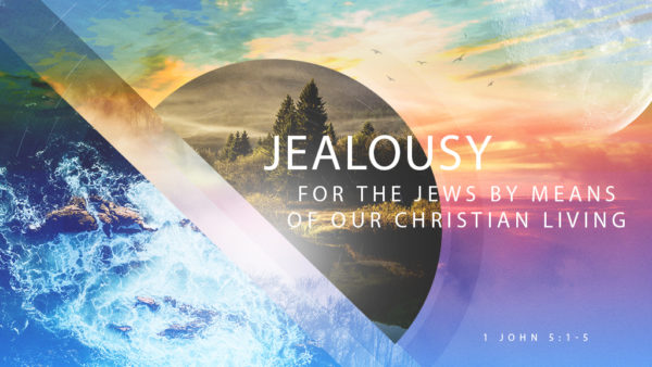 Jealousy for the Jews by Means of Our Christian Living