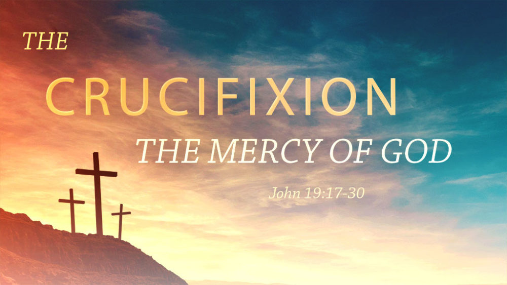 The Crucifixion: The Mercy of God