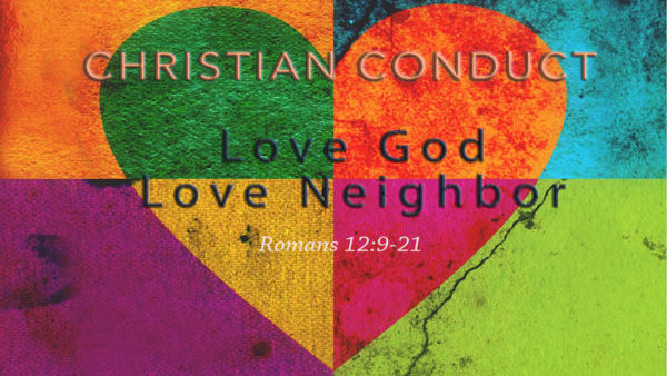 Christian Conduct - Love God, Love Neighbor
