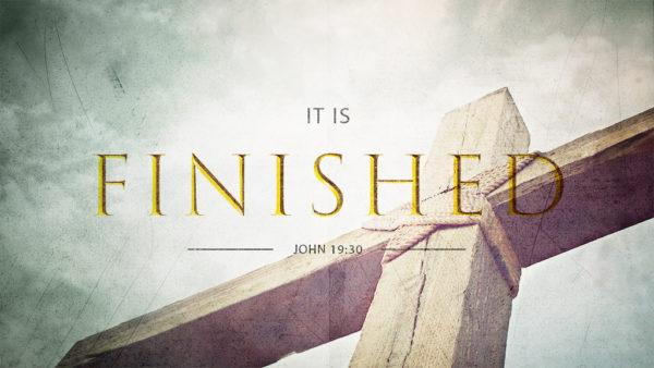 Jesus Said 'It is Finished'