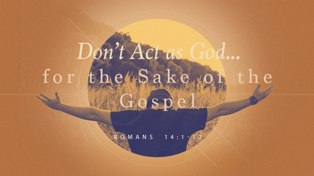 Don\'t Act as God ... for the Sake of the Gospel